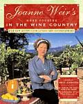 Joanne Weirs More Cooking in the Wine Country 100 New Recipes for Living & Entertaining