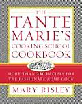 Tante Maries Cooking School Cookbook More Than 250 Recipes for the Passionate Home Cook