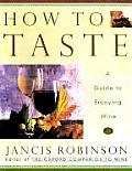 How To Taste A Guide To Enjoying Wine