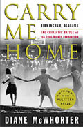 Carry Me Home: Birmingham, alabama--the Climactic Battle of the Civil Rights Revolution Cover