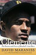 Clemente The Passion & Grace Of Baseballs Last Hero