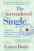 Surrendered Single A Practical Guide to Attracting & Marrying the Man Whos Right for You