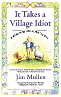 It Takes a Village Idiot A Memoir of Life After the City