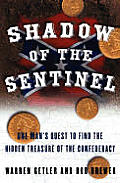 Shadow of the Sentinel One Mans Quest to Find the Hidden Treasure of the Confederacy