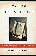 Do You Remember Me A Father a Daughter & a Search for the Self