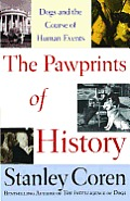 Pawprints of History Dogs & the Course of Human Events
