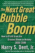Next Great Bubble Boom How to Profit from the Greatest Boom in History 2005 2009