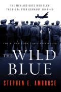 The Wild Blue: The Men and Boys Who Flew the B-24s Over Germany 1944-45 Cover