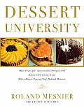 Dessert University More Than 300 Spectacular Recipes & Essential Lessons from White House Pastry Chef Roland Mesnier