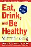Eat, Drink, and Be Healthy: The Harvard Medical School Guide to Healthy Eating (Harvard Medical School Book) Cover