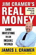 Jim Cramers Real Money Sane Investing in an Insane World