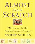 Almost From Scratch 600 Recipes For The