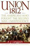 Union 1812 The Americans Who Fought the Second War of Independence