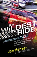 The Wildest Ride: A History of NASCAR Or, How a Bunch of Good Ol' Boys Built a Billion Dollar Industry Out of Wrecking Cars