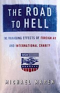 Road To Hell The Ravaging Effects of Foreign Aid & International Charity