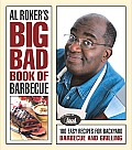 Al Rokers Big Bad Book of Barbecue More Than 125 Recipes for Family Celebrations All Year Long