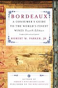 Bordeaux A Consumers Guide to the Worlds Finest Wines