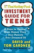 Motley Fool #10: The Motley Fool Investment Guide for Teens: 8 Steps to Having More Money Than Your Parents Ever Dreamed of Cover