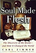 Soul Made Flesh The Discovery of the Brain & How It Changed the World