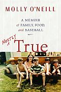 Mostly True: A Memoir of Family, Food, and Baseball Cover