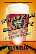Travels with Barley: A Journey through Beer Culture in America