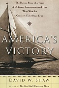 America's Victory: The Heroic Story of a Team of Ordinary Americans-- And How They Won the Greatest Yacht Race Ever