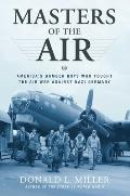 Masters of the Air Americas Bomber Boys Who Fought the Air War Against Nazi Germany