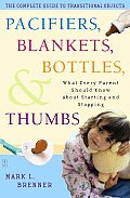 Pacifiers Blankets Bottles & Thumbs What Every Parent Should Know about Starting & Stopping