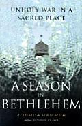 Season In Bethlehem Unholy War In A Sacr