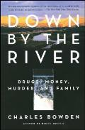Down by the River Drugs Money Murder & Family