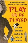 Play or Be Played What Every Female Should Know about Men Dating & Relationships