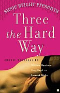 Susie Bright Presents: Three the Hard Way: Erotic Novellas by William Harrison, Greg Boyd, and Tsaurah Litzky