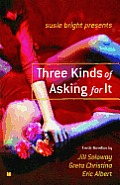 Susie Bright Presents: Three Kinds of Asking for It: Erotic Novellas by Eric Albert, Greta Christina, and Jill Soloway Cover