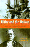 Hitler and the Vatican: Inside the Secret Archives That Reveal the New Story of the Nazis and the Church