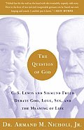 The Question of God: C.S. Lewis and Sigmund Freud Debate God, Love, Sex, and the Meaning of Life Cover