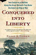 Conquered Into Liberty Two Centuries of Battles Along the Great Warpath That Made the American Way of War
