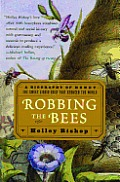 Robbing the Bees A Biography of Honey The Sweet Liquid Gold That Seduced the World