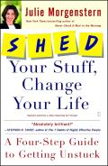 Shed Your Stuff Change Your Life A Four Step Guide to Getting Unstuck