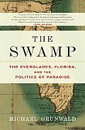 Swamp The Everglades Florida & the Politics of Paradise