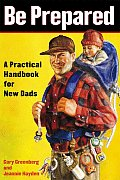 Be Prepared: A Practical Handbook for New Dads Cover