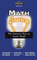 Math Source: The Smarter Way to Learn Math (Kaplan Source Books)