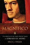 Magnifico The Brilliant Life & Violent Times of Lorenzo de Medici