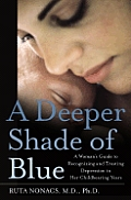 Deeper Shade Of Blue A Womans Guide To Recognizing & Treating Depression in Her Childbearing Years