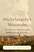 Michelangelos Mountain The Quest for Perfection in the Marble Quarries of Carrara