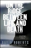 On the Ridge Between Life and Death: A Climbing Life Reexamined Cover