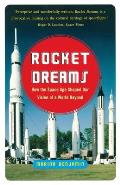 Rocket Dreams : How the Space Age Shaped Our Vision of a World Beyond (03 Edition)