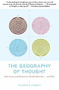 The Geography of Thought: How Asians and Westerners Think Differently...and Why Cover