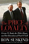 Price Of Loyalty George W Bush The White