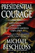 Presidential Courage: Brave Leaders and How They Changed America 1789-1989