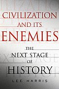 Civilization & Its Enemies The Next Stage of History